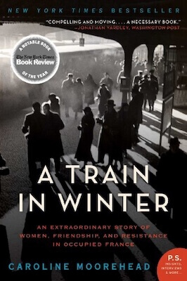The nonfiction novel A Train In Winter talks about women of the French Resistance