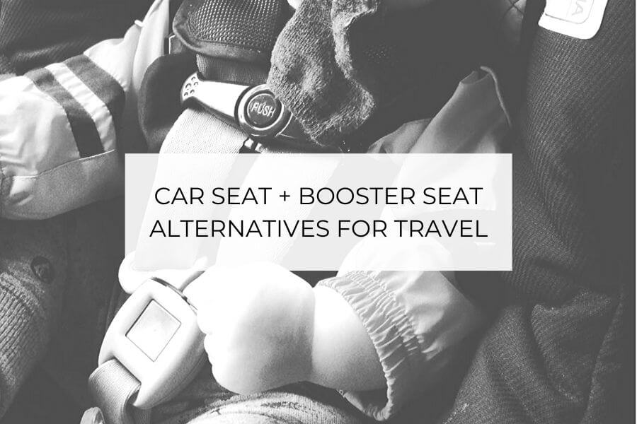 CAR SEAT AND BOOSTER SEAT ALTERNATIVES FOR TRAVEL