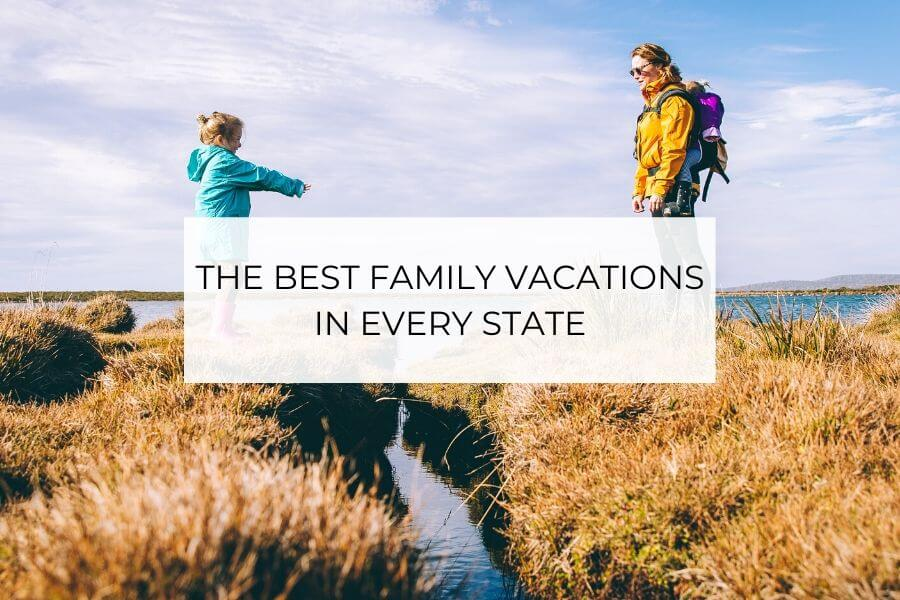 the best family vacations in every state