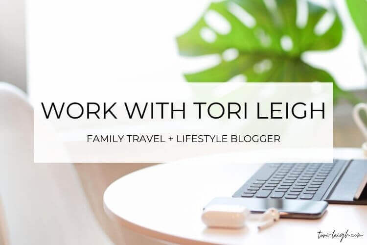 how can you work with Tori Leigh - family travel & lifestyle blog