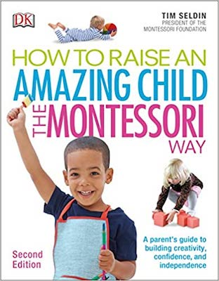 Montessori Books for Parents - How to Raise an Amazing Child the Montessori Way by Tim Seldin