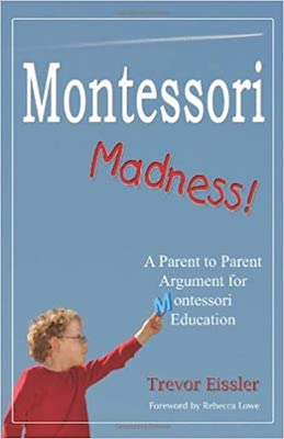 Montessori Books for Parents - Montessori Madness by Trevor Eissler