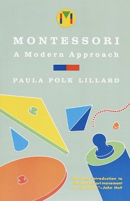 Montessori Books for Parents - Montessori: a Modern Approach by Paula Polk Lillard