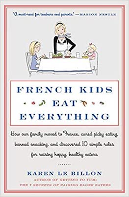 books about parenting around the world: French Kids Eat Everything by Karen Le Billon